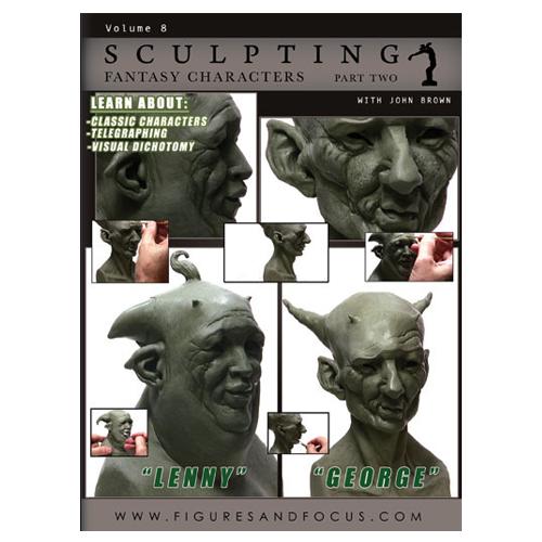Volume 8 Part II: Sculpting Fantasy Characters: by John Brown -0